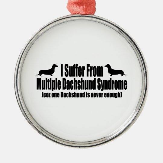 I Suffer From Multiple Dachshund Syndrome Metal Ornament