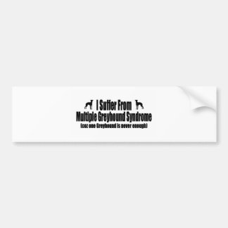 I Suffer From Multiple Greyhound Syndrome Bumper Sticker