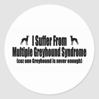 I Suffer From Multiple Greyhound Syndrome Classic Round Sticker