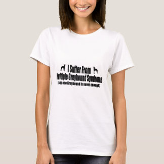 I Suffer From Multiple Greyhound Syndrome T-Shirt