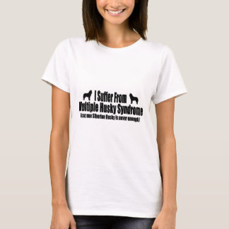 I Suffer From Multiple Husky Syndrome T-Shirt