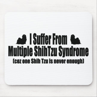 I Suffer From Multiple Shih Tzu Syndrome Mouse Pad