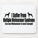 I Suffer From Multiple Weimaraner Syndrome Mouse Pad