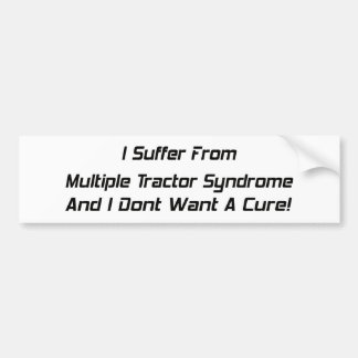 I Suffer From Mutiple Tractor Syndrome And I Dont Car Bumper Sticker