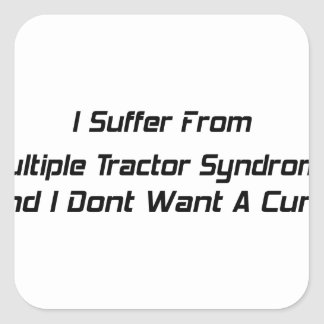 I Suffer From Mutiple Tractor Syndrome And I Dont Square Sticker