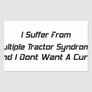 I Suffer From Mutiple Tractor Syndrome And I Dont Rectangular Sticker
