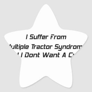 I Suffer From Mutiple Tractor Syndrome And I Dont Star Sticker