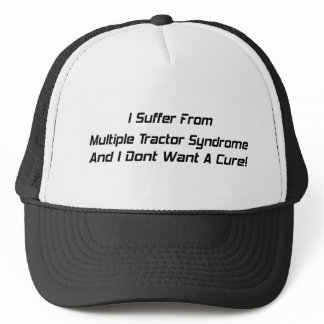 I Suffer From Mutiple Tractor Syndrome And I Dont Trucker Hat