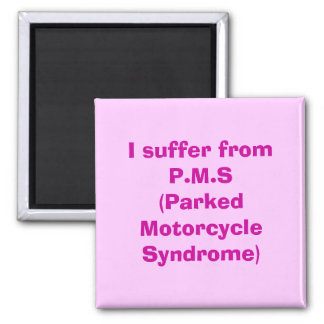 I suffer from P.M.S(Parked Motorcycle Syndrome) 2 Inch Square Magnet