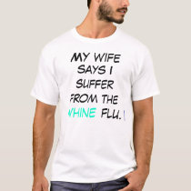 I Suffer from the Whine Flu T-Shirt