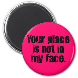 I suggest that you get out of my face (2) magnet