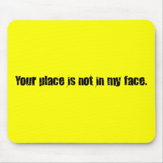 I suggest that you get out of my face mouse pad