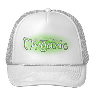 I support 100% organic Green Trucker Hat