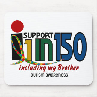 I Support 1 In 150 & My Brother AUTISM AWARENESS Mouse Pads