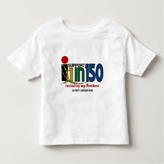 I Support 1 In 150 & My Brothers AUTISM AWARENESS Toddler T-shirt