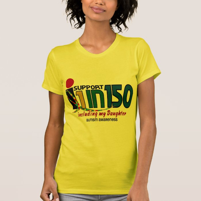 I Support 1 In 150 & My Daughter AUTISM AWARENESS T shirt