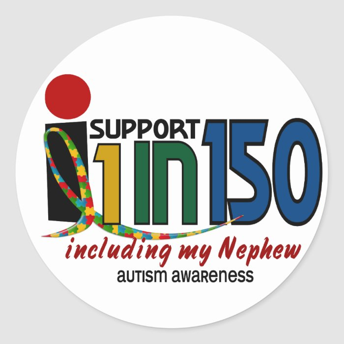 I Support 1 In 150 & My Nephew AUTISM AWARENESS Round Stickers