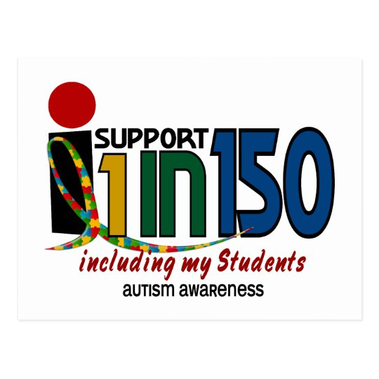 I Support 1 In 150 & My Students AUTISM AWARENESS Postcard