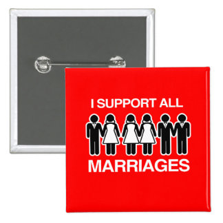 I SUPPORT ALL MARRIAGES EQUALLY -.png Pinback Button