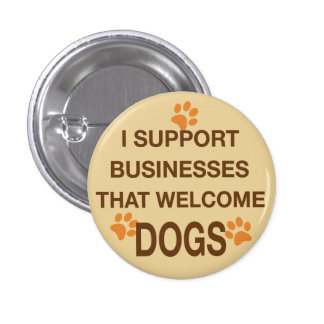 I Support Businesses that Welcome Dogs Pinback Button