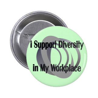 I Support Diversity in My Workplace Button