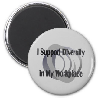 I Support Diversity in My Workplace Magnet