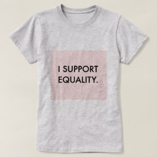I SUPPORT EQUALITY Tee
