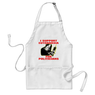 I Support Euthanasia For Politicians Adult Apron
