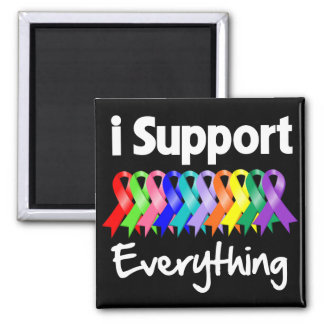 I Support Everything - Cancer & Disease Awareness 2 Inch Square Magnet