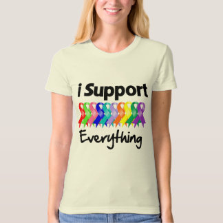 I Support Everything - Cancer & Disease Awareness T-shirts