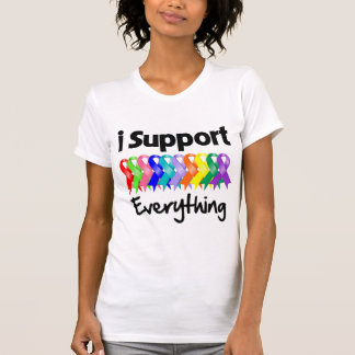 I Support Everything - Cancer & Disease Awareness Tshirts