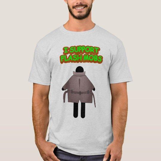 I SUPPORT FLASH MOBS T-Shirt