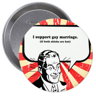 I SUPPORT GAY MARRIAGE 4 INCH ROUND BUTTON