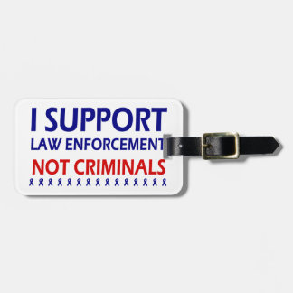 I support law enforcement not criminals bag tag