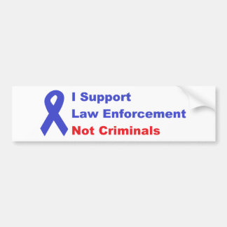 I support law enforcement not criminals bumper sticker
