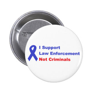 I support law enforcement not criminals pinback buttons