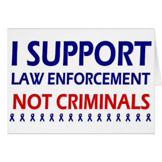 I support law enforcement not criminals card