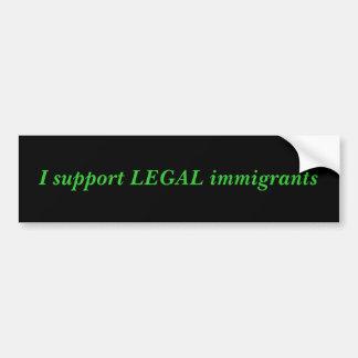 I support LEGAL immigrants Bumper Sticker