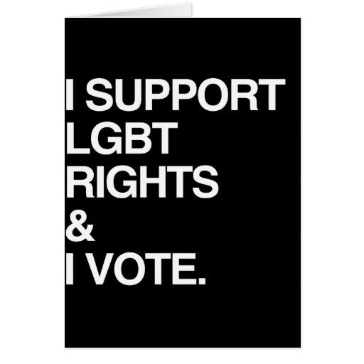 I SUPPORT LGBT RIGHTS AND I VOTE CARDS