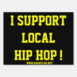 I SUPPORT LOCAL HIP HOP YARD SIGN