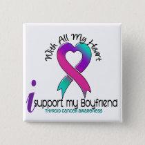 I Support My Boyfriend Thyroid Cancer Pinback Button