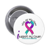 I Support My Cousin Thyroid Cancer Pinback Button