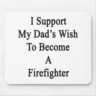 I Support My Dad's Wish To Become A Firefighter Mouse Pad