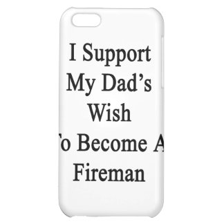 I Support My Dad's Wish To Become A Fireman Cover For iPhone 5C