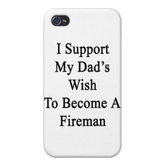 I Support My Dad's Wish To Become A Fireman Covers For iPhone 4