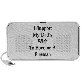 I Support My Dad's Wish To Become A Fireman Mini Speakers