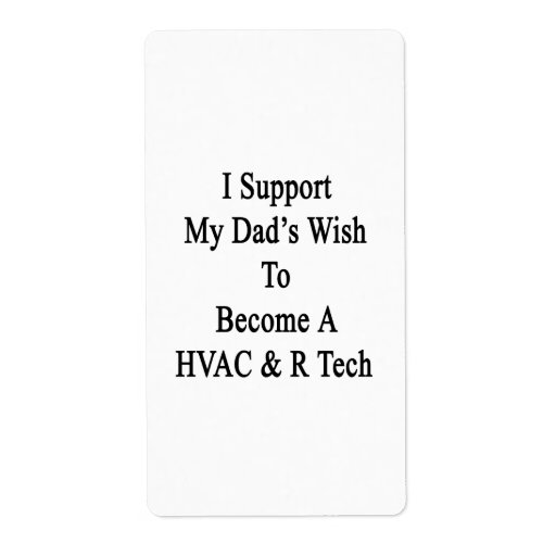 I Support My Dad's Wish To Become A HVAC R Tech Shipping Label