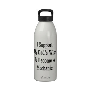 I Support My Dad's Wish To Become A Mechanic Water Bottle