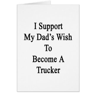 I Support My Dad's Wish To Become A Trucker Stationery Note Card