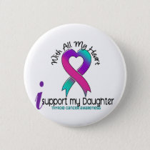 I Support My Daughter Thyroid Cancer Button